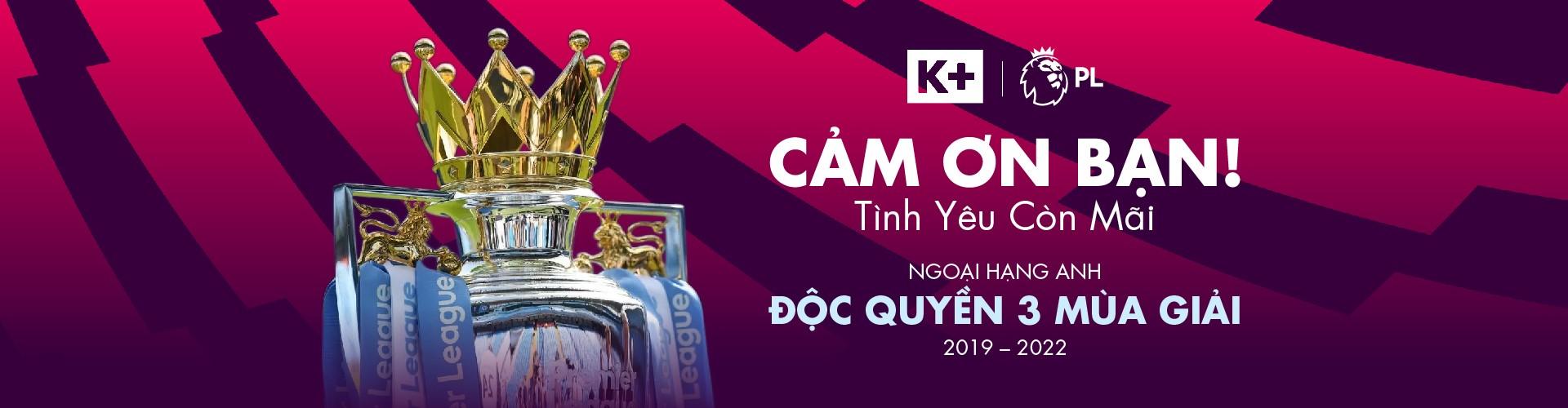 K+ trở thành đơn vị phát sóng độc quyền toàn bộ giải ngoại hạng anh tại Việt Nam trong 3 mùa giải ( 2019- 2022)